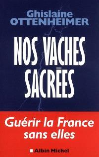 Nos vaches sacrées : guérir la France sans elles