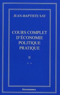 Oeuvres complètes. Volume 2, Cours complet d'économie politique pratique : édition variorum des deux éditions (1828-1840)