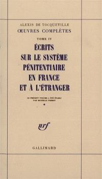 Oeuvres complètes. Volume 4-1, Ecrits sur le système pénitentiaire en France et à l'étranger
