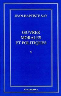 Oeuvres complètes. Volume 5, Oeuvres morales et politiques