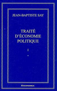 Oeuvres complètes. Volume 1, Traité d'économie politique ou Simple exposition de la manière dont se forment, se distribuent et se consomment les richesses
