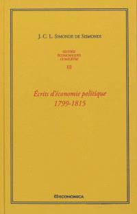 Oeuvres économiques complètes. Volume 3, Ecrits d'économie politique, 1799-1815