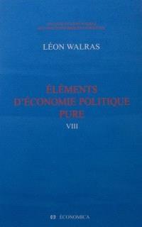 Oeuvres économiques complètes. Volume 8, Eléments d'économie politique pure ou Théorie de la richesse sociale