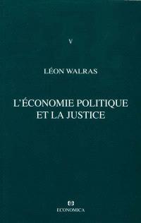 Oeuvres économiques complètes. Volume 5, L'économie politique et la justice