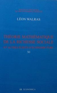 Oeuvres économiques complètes. Volume 11, Théorie mathématique de la richesse sociale : et autres écrits d'économie pure