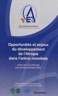 Opportunités et enjeux du développement de l'Afrique dans l'arène mondiale : actes de la Conférence économique africaine 2007