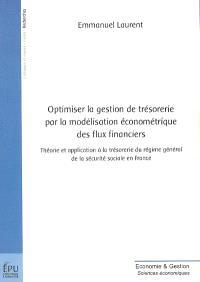 Optimiser la gestion de trésorerie par la modélisation économétrique des flux financiers : théorie et application à la trésorerie du régime général de la sécurité sociale en France