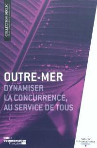 Outre-mer : dynamiser la concurrence au service de tous
