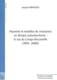Pauvreté et modèles de croissance en Afrique sub-saharienne : le cas du Congo-Brazzaville (1945-2000)
