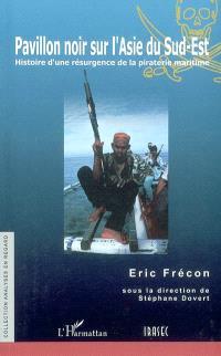 Pavillon noir sur l'Asie du Sud-Est : histoire d'une résurgence de la piraterie maritime