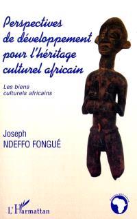 Perspectives de développement pour l'héritage culturel africain : les biens culturels africains
