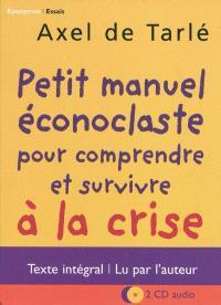 Petit manuel éconoclaste pour comprendre et survivre à la crise