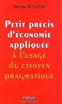 Petit précis d'économie appliquée à l'usage du citoyen pragmatique