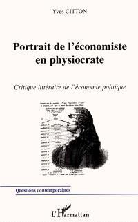 Portrait de l'économiste en physiocrate : critique littéraire de l'économie politique