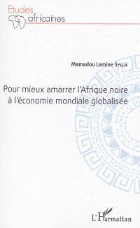 Pour mieux amarrer l'Afrique noire à l'économie mondiale globalisée