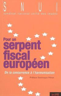 Pour un serpent fiscal européen : de la concurrence à l'harmonisation