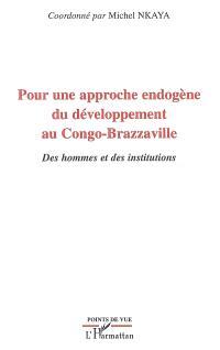 Pour une approche endogène du développement au Congo-Brazzaville : des hommes et des institutions