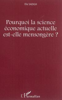 Pourquoi la science économique actuelle est-elle mensongère ?