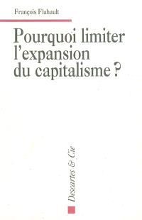 Pourquoi limiter l'expansion du capitalisme ?