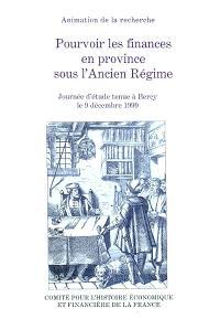 Pourvoir les finances en province sous l'Ancien Régime : journée d'études tenue à Bercy, le 9 décembre 1999