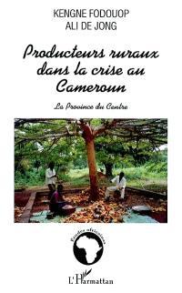 Producteurs ruraux dans la crise au Cameroun : la province du Centre