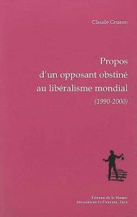 Propos d'un opposant obstiné au libéralisme mondial (1990-2000); Suivi de La prévision économique aux Etats-Unis (1957)