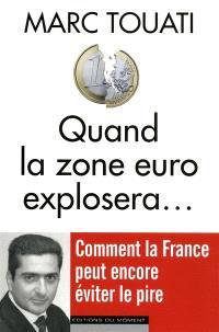 Quand la zone euro explosera... : comment la France peut encore éviter le pire