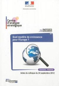 Quel modèle de croissance pour l'Europe ? : actes du colloque du 24 septembre 2012, Paris, Maison de la chimie