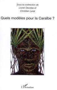 Quels modèles pour la Caraïbe ? : actes du colloque international de Schoelcher (Martinique), 11 et 12 avril 2006