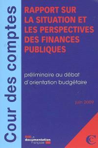 Rapport sur la situation et les perspectives des finances publiques : préliminaire au débat d'orientation budgétaire : juin 2009