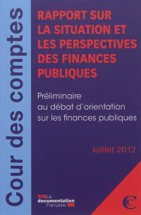 Rapport sur la situation et les perspectives des finances publiques : préliminaire au débat d'orientation sur les finances publiques : juillet 2012