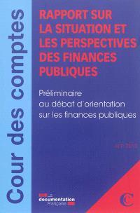 Rapport sur la situation et les perspectives des finances publiques : préliminaire au débat d'orientation sur les finances publiques : juin 2013