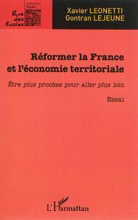 Réformer la France et l'économie territoriale : être plus proches pour aller plus loin : essai