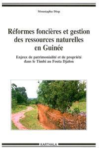 Réformes foncières et gestion des ressources naturelles en Guinée : enjeux de patrimonialité et de propriété dans le Timbi au Fouta Djalon