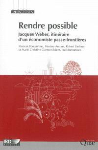 Rendre possible : Jacques Weber, itinéraire d'un économiste passe-frontières