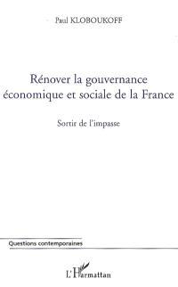 Rénover la gouvernance économique et sociale de la France : sortir de l'impasse