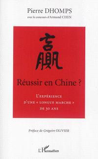Réussir en Chine ? : l'expérience d'une longue marche de 30 ans