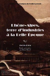 Rhône-Alpes, terre d'industries à la Belle Epoque (1899-1914) : études