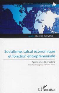 Socialisme, calcul économique et fonction entrepreneuriale : aphorismes libertariens