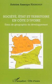 Société, Etat et territoire en Côte d'Ivoire : essai de géographie du développement