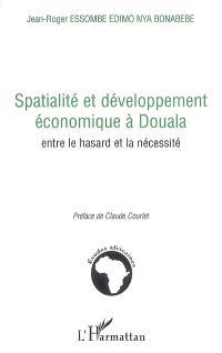 Spatialité et développement économique à Douala : entre le hasard et la nécessité