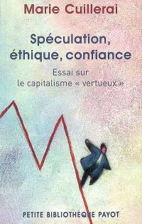 Spéculation, éthique, confiance : essai sur le capitalisme vertueux