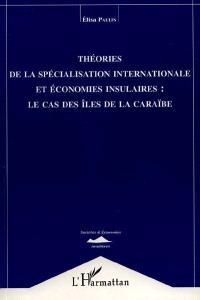 Théories de la spécialisation internationale et économies insulaires : le cas des îles de la Caraïbe