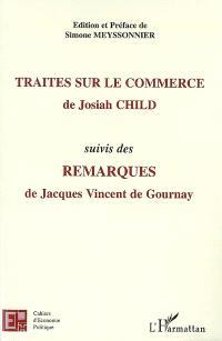 Traités sur le commerce. Suivi de Remarques de Jacques Vincent de Gournay