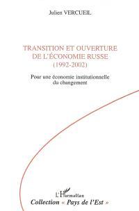 Transition et ouverture de l'économie russe, 1992-2002 : pour une économie institutionnelle du changement