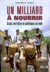 Un milliard à nourrir : grain, territoire et politiques en Inde