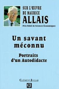Un savant méconnu : portraits d'un autodidacte : sur l'oeuvre de Maurice Allais