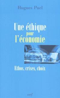 Une éthique pour l'économie : ethos, crises, choix