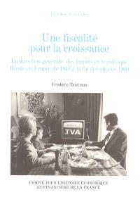Une fiscalité pour la croissance : la direction générale des Impôts et la politique fiscale en France de 1948 à la fin des années 1960