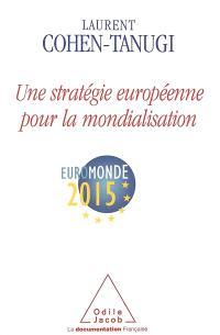 Une stratégie européenne pour la mondialisation : Euromonde 2015 : rapport en vue de la présidence française du Conseil de l'Union européenne